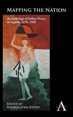 Mapping the Nation: An Anthology of Indian Poetry in English, 1870-1920