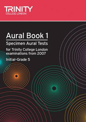 Aural: Aural: Specimen Aural Tests for Trinity College London Exams from 2007: Bk. 1