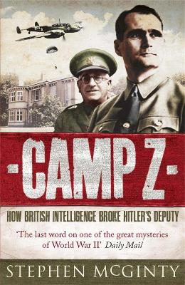 Camp Z: How British Intelligence Broke Hitler's Deputy