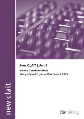 New CLAIT 2006 Unit 8 Online Communication Using Internet Explorer 10 and Outlook 2013