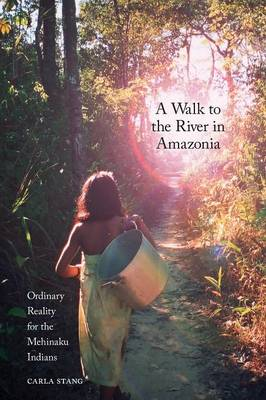 A Walk to the River in Amazonia: Ordinary Reality for the Mehinaku Indians