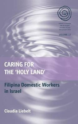 Caring for the 'Holy Land': Filipina Domestic Workers in Israel