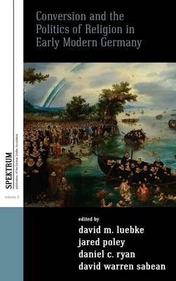 Conversion and the Politics of Religion in Early Modern Germany