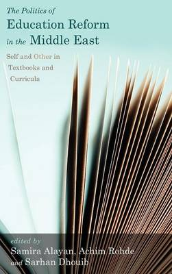 The Politics of Education Reform in the Middle East: Self and Other in Textbooks and Curricula