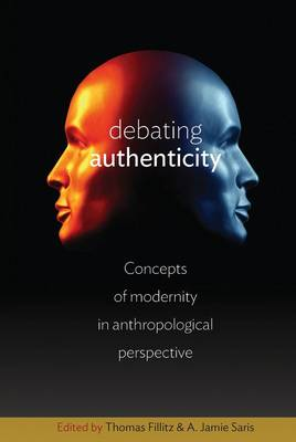 Debating Authenticity: Concepts of Modernity in Anthropological Perspective