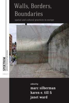 Walls, Borders, Boundaries: Spatial and Cultural Practices in Europe
