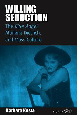 Willing Seduction: <I>The Blue Angel</I>, Marlene Dietrich, and Mass Culture