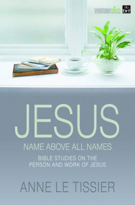 Jesus Name Above All Names: 32 Bible Studies on the Person and Work of Jesus