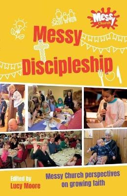 Messy Discipleship: Messy Church perspectives on following Jesus