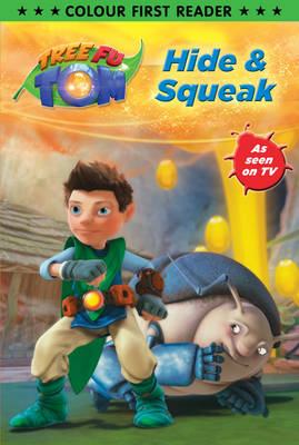 Tree Fu Tom: Hide and Squeak: Colour First Reader