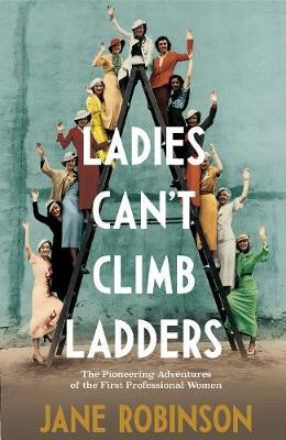 Ladies Can't Climb Ladders: The Pioneering Adventures of the First Professional Women
