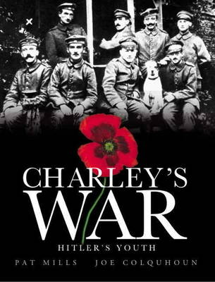 Charley's War: v. 8: Charley's War (Vol. 8) - Hitler's Youth Hitler's Youth