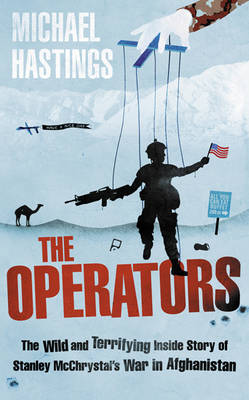 The Operators: The Wild and Terrifying Inside Story of Stanley McChrystal's War in Afghanistan