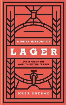 A Brief History of Lager: 500 Years of the World's Favourite Beer