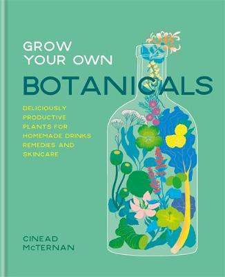 Grow Your Own Botanicals: Deliciously productive plants for homemade drinks, remedies and skincare