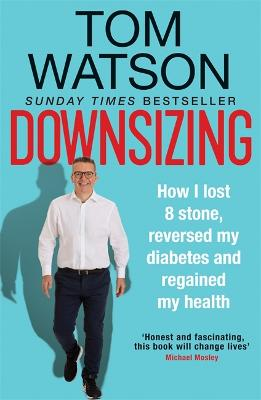 Downsizing: How I lost 8 stone, reversed my diabetes and regained my health - THE SUNDAY TIMES BESTSELLER