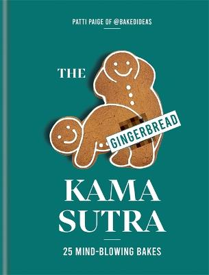The Gingerbread Kama Sutra: 25 mind-blowing bakes