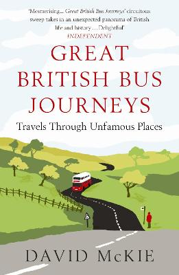 Great British Bus Journeys: Travels Through Unfamous Places