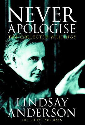 Never Apologise: The Collected Writings of Lindsay Anderson