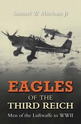 Eagles of the Third Reich: Men of the Luftwaffe in WWII