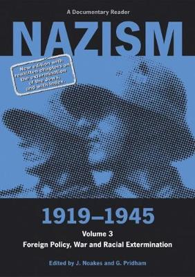Nazism 1919-1945 Volume 3: Foreign Policy, War and Racial Extermination: A Documentary Reader