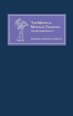 The Medieval Mystical Tradition in England, Irel - Papers Read at Charney Manor, July 1999 (Exeter Symposium VI)