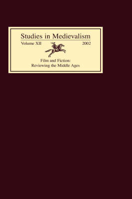 Studies in Medievalism XII - Film and Fiction: Reviewing the Middle Ages
