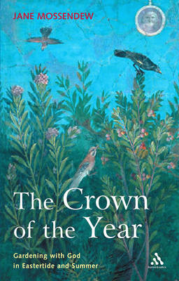 Crown of the Year: Gardening with God in Eastertide and Summer