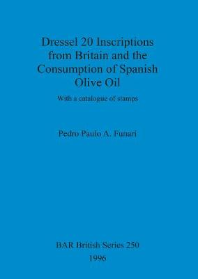 Dressel 20 inscriptions from Britain and the consumption of Spanish olive oil: With a catalogue of stamps