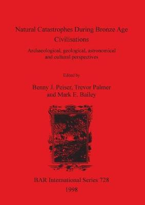 Natural Catastrophes During Bronze Age Civilisations: Archaeological, geological, astronomical and cultural perspectives
