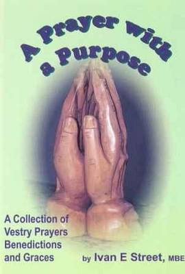 A Prayer with a Purpose: A Collection of Vestry Prayers, Benedictions and Graces