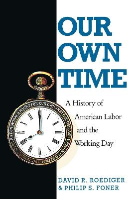 Our Own Time: History of American Labour and the Working Day