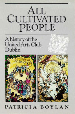 All Cultivated People: History of the United Arts Club, Dublin