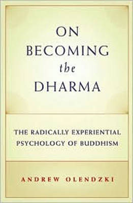 On Becoming the Dharma: The Radically Experiential Psychology of Buddhism