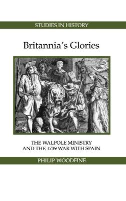 Britannia's Glories: The Walpole Ministry and the 1739 War with Spain