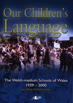 Our Children's Language - The Welsh-Medium Schools of Wales 1939-2000