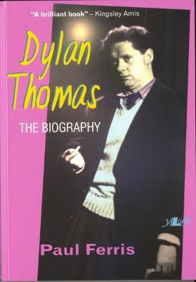 Dylan Thomas - The Biography