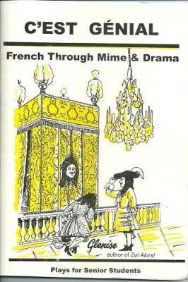 C'est Genial: French Through Mime and Drama, Plays for Senior Students