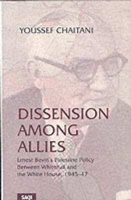 Dissension Among Allies: Ernest Bevin's Palestine Policy Between Whitehall and the White House, 1945-47