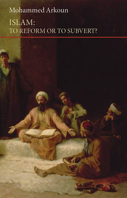 Islam: To Reform or to Subvert?