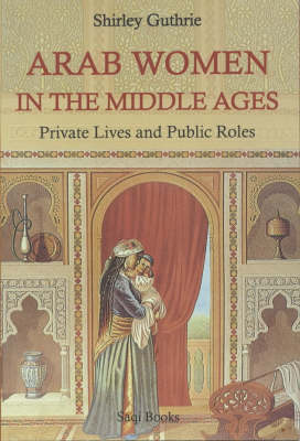 Arab Women in the Middle Ages: Private Lives and Public Roles