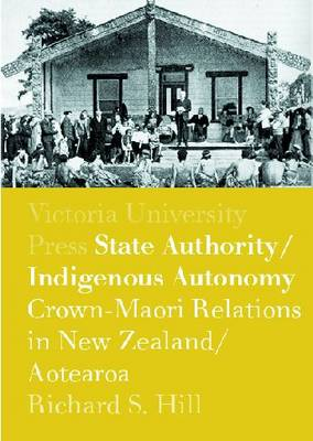State Authority Indigenous Autonomy: Crown-Maori Relationships in New Zealand/Aotearoa 1900-1950