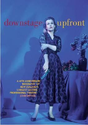 Downstage Upfront: A 40th Anniversary Biography