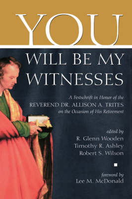 You Will be My Witness: A Festschrift in Honor of the Reverand Dr. Allison A. Trites on the Occasion of His Retirement / Edited by R. Glenn Wooden, Timothy R. Ashley, Robert S. Wilson.