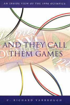 And They Call Them Games: An Inside View of the 1996 Olympics