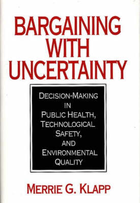Bargaining With Uncertainty: Decision-Making in Public Health, Technologial Safety, and Environmental Quality