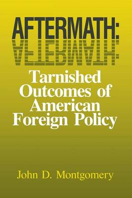 Aftermath: Tarnished Outcomes of American Foreign Policy