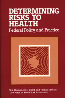 Determining Risks to Health: Federal Policy and Practice