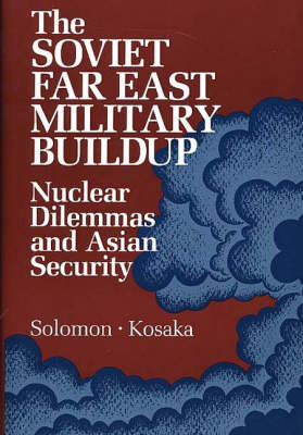 The Soviet Far East Military Buildup: Nuclear Dilemmas and Asian Security