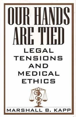 Our Hands Are Tied: Legal Tensions and Medical Ethics